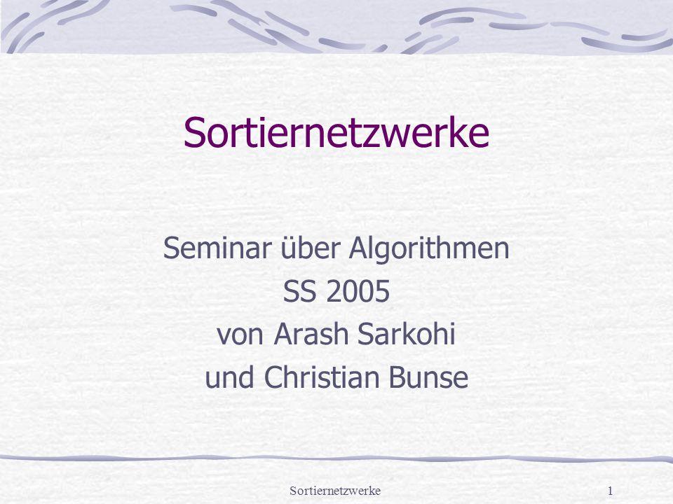 Sortiernetzwerke1 Seminar über Algorithmen SS 2005 von Arash Sarkohi und Christian Bunse