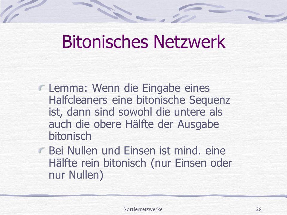 Sortiernetzwerke28 Bitonisches Netzwerk Lemma: Wenn die Eingabe eines Halfcleaners eine bitonische Sequenz ist, dann sind sowohl die untere als auch d