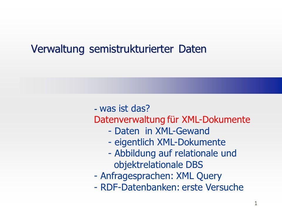 """6.2 Semistrukturierte Daten  Semistrukturierte Daten  kein festes Schema  zeitveränderliche Struktur  große Variabilität  """"Viel Struktur, wenig Daten Beispiel: Web-Daten XML-Dokumente Textliche Dokumente RDF – Beschreibungen....."""