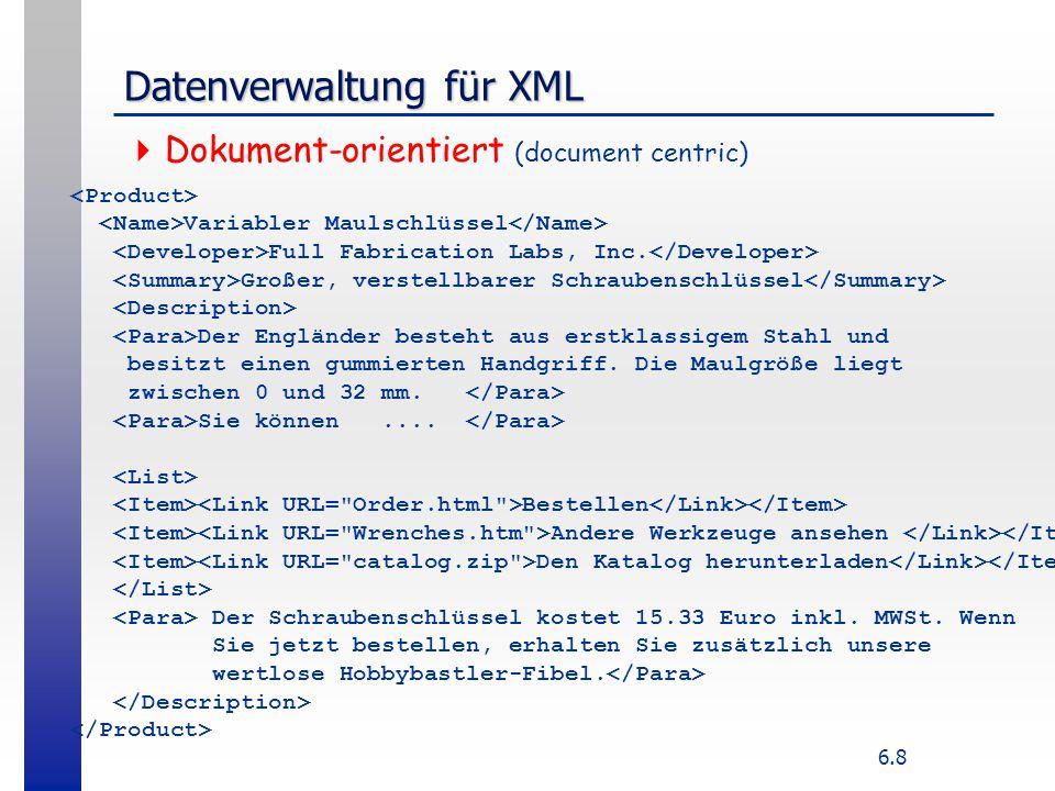 6.19 XPath : Basis vieler XML-Anfragesprachen  W3C-Empfehlung 11/99: http://www.w3.org/TR/xpath http://www.w3.org/TR/xpath  Syntax, um in XML-Dokumenten zu navigieren  Ausdrücke beziehen sich auf ein Dokument, keine komplette Anfragesprache  Keine Gruppierung, Verbinden von Dokumenten  Basis anderer XML – Werkzeuge (s.