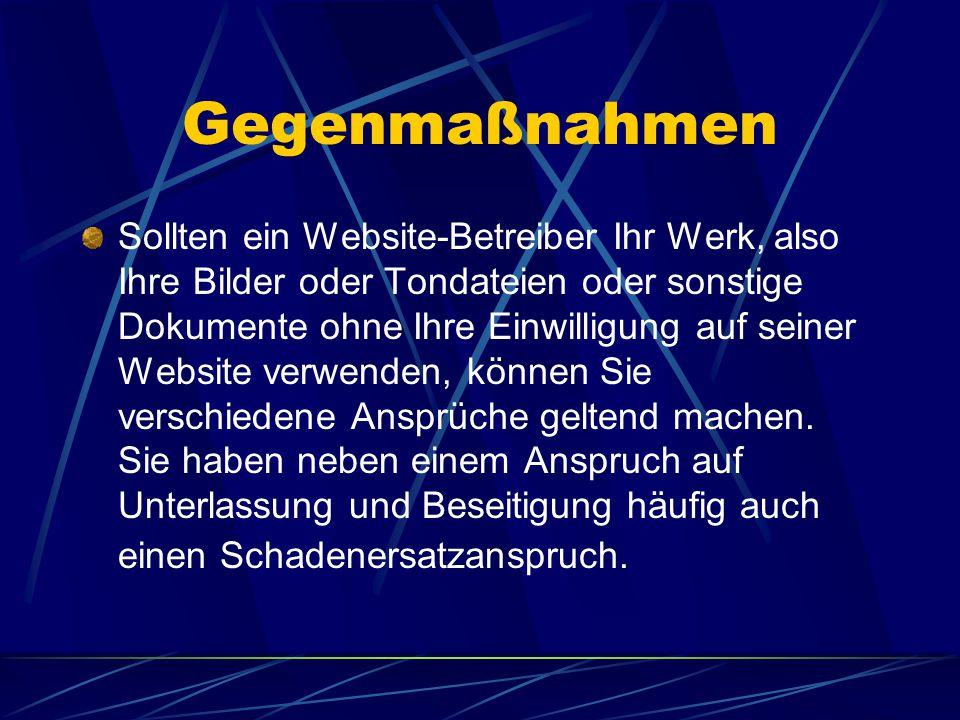 Gegenmaßnahmen Sollten ein Website-Betreiber Ihr Werk, also Ihre Bilder oder Tondateien oder sonstige Dokumente ohne Ihre Einwilligung auf seiner Webs