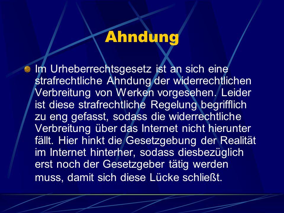 Ahndung Im Urheberrechtsgesetz ist an sich eine strafrechtliche Ahndung der widerrechtlichen Verbreitung von Werken vorgesehen. Leider ist diese straf