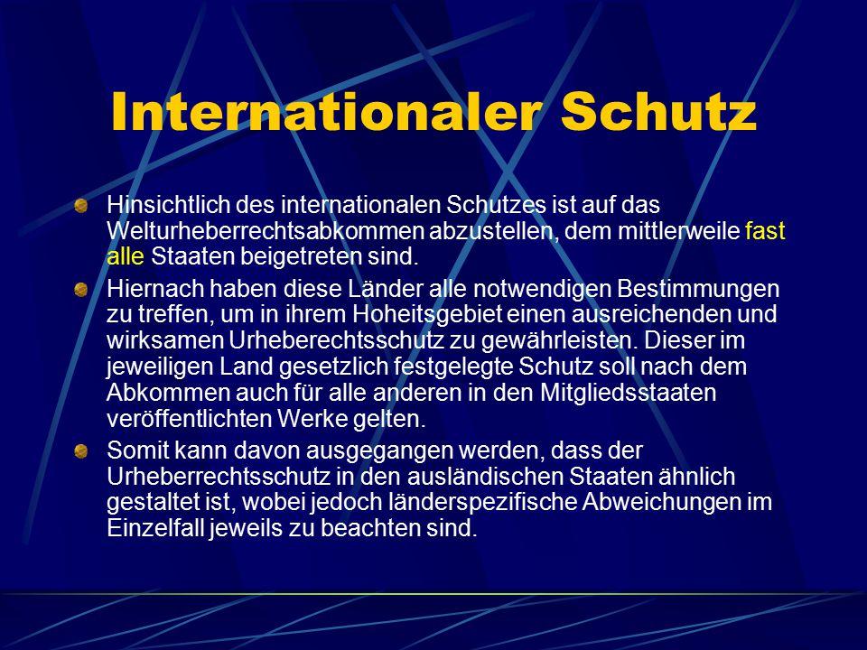 Internationaler Schutz Hinsichtlich des internationalen Schutzes ist auf das Welturheberrechtsabkommen abzustellen, dem mittlerweile fast alle Staaten