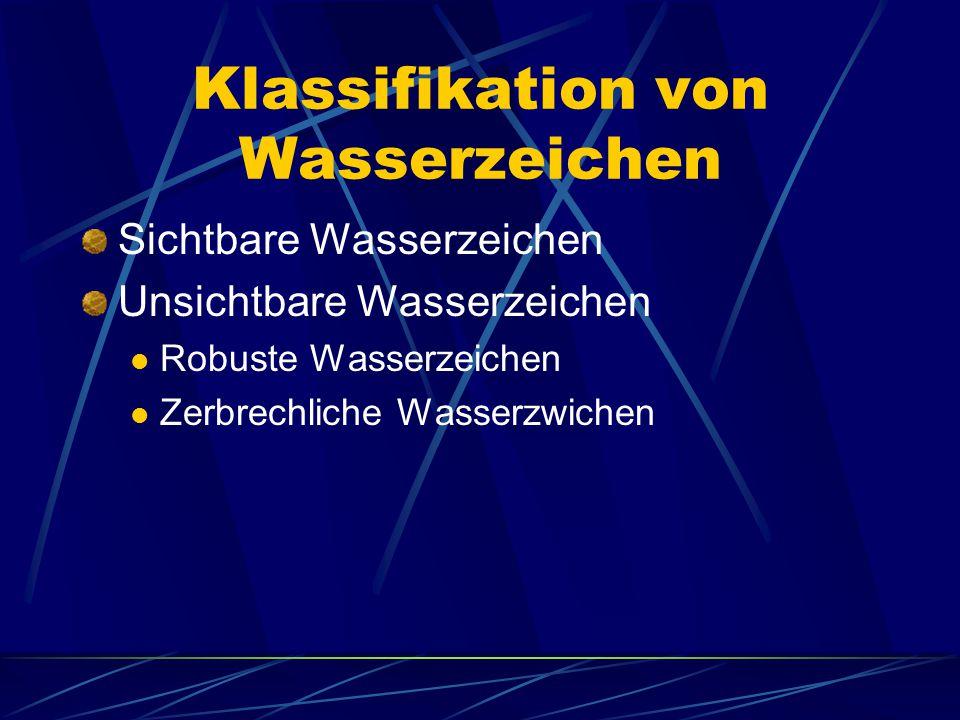 Klassifikation von Wasserzeichen Sichtbare Wasserzeichen Unsichtbare Wasserzeichen Robuste Wasserzeichen Zerbrechliche Wasserzwichen
