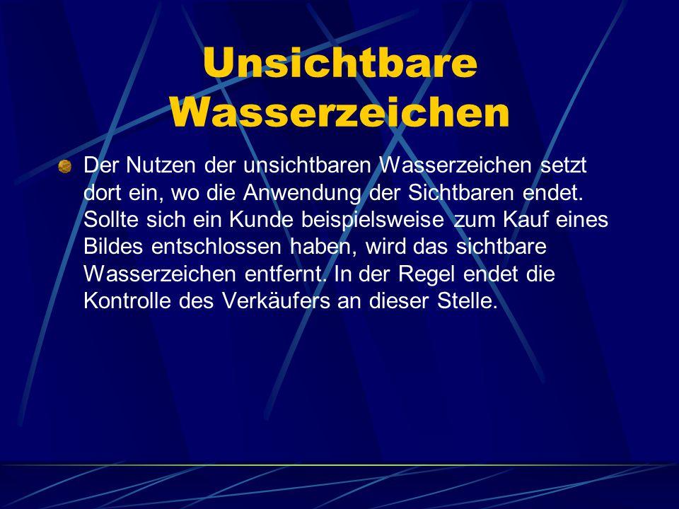 Unsichtbare Wasserzeichen Der Nutzen der unsichtbaren Wasserzeichen setzt dort ein, wo die Anwendung der Sichtbaren endet. Sollte sich ein Kunde beisp