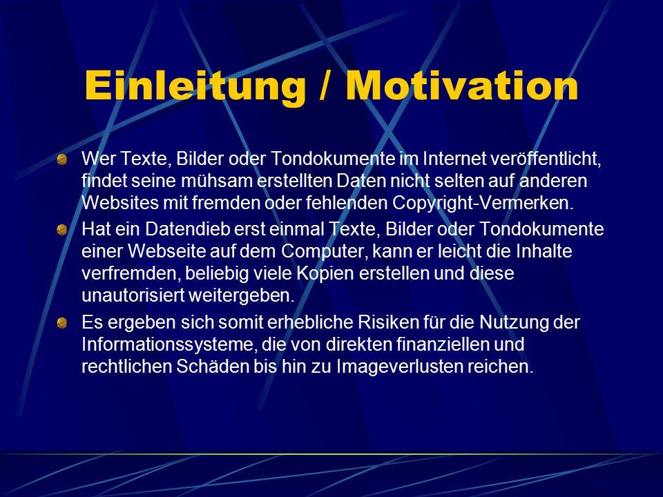 Einleitung / Motivation Wer Texte, Bilder oder Tondokumente im Internet veröffentlicht, findet seine mühsam erstellten Daten nicht selten auf anderen