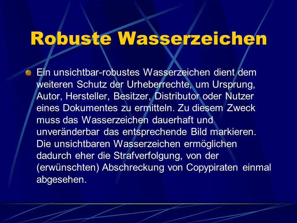Robuste Wasserzeichen Ein unsichtbar-robustes Wasserzeichen dient dem weiteren Schutz der Urheberrechte, um Ursprung, Autor, Hersteller, Besitzer, Dis