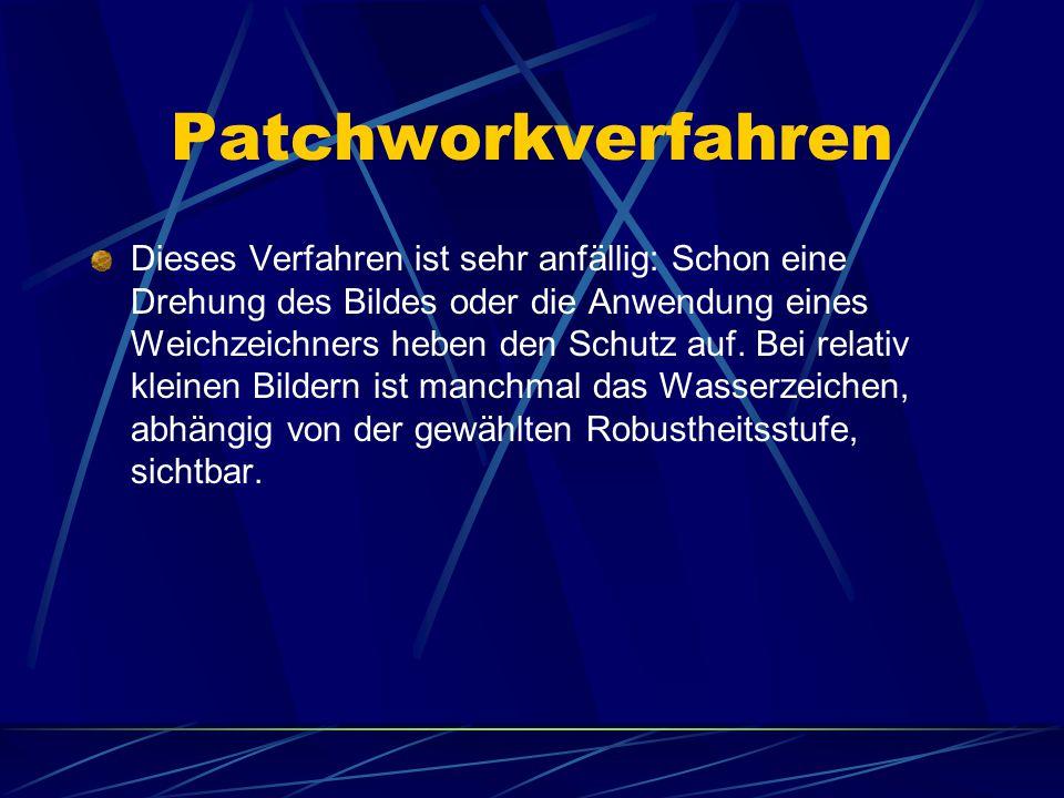 Patchworkverfahren Dieses Verfahren ist sehr anfällig: Schon eine Drehung des Bildes oder die Anwendung eines Weichzeichners heben den Schutz auf. Bei