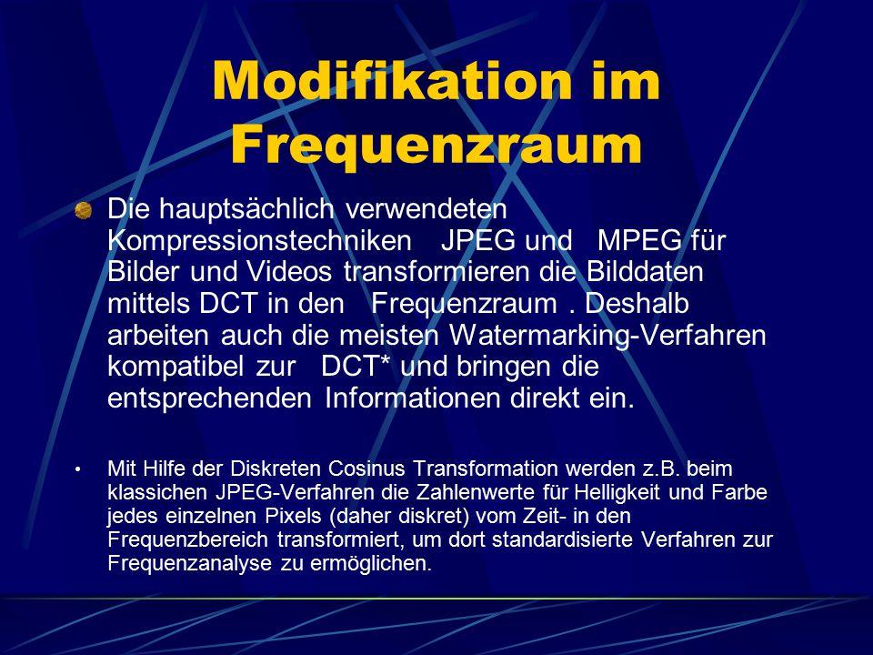 Modifikation im Frequenzraum Die hauptsächlich verwendeten Kompressionstechniken JPEG und MPEG für Bilder und Videos transformieren die Bilddaten mitt