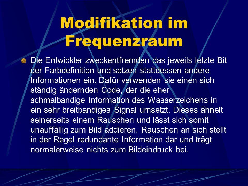 Modifikation im Frequenzraum Die Entwickler zweckentfremden das jeweils letzte Bit der Farbdefinition und setzen stattdessen andere Informationen ein.