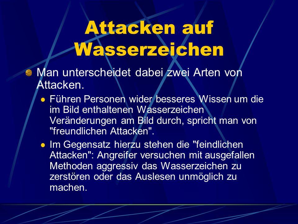 Attacken auf Wasserzeichen Man unterscheidet dabei zwei Arten von Attacken. Führen Personen wider besseres Wissen um die im Bild enthaltenen Wasserzei