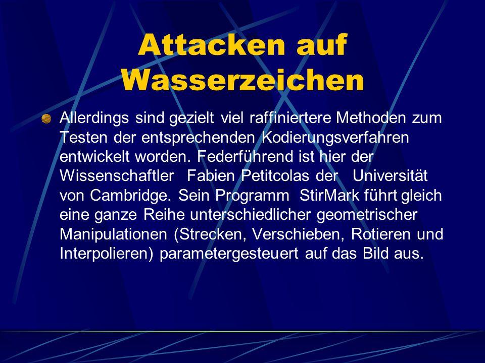 Attacken auf Wasserzeichen Allerdings sind gezielt viel raffiniertere Methoden zum Testen der entsprechenden Kodierungsverfahren entwickelt worden. Fe