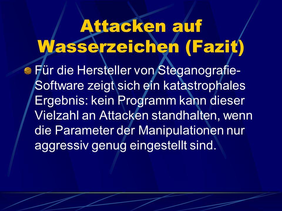 Attacken auf Wasserzeichen (Fazit) Für die Hersteller von Steganografie- Software zeigt sich ein katastrophales Ergebnis: kein Programm kann dieser Vi