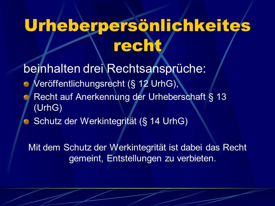 Urheberpersönlichkeites recht beinhalten drei Rechtsansprüche: Veröffentlichungsrecht (§ 12 UrhG), Recht auf Anerkennung der Urheberschaft § 13 (UrhG)