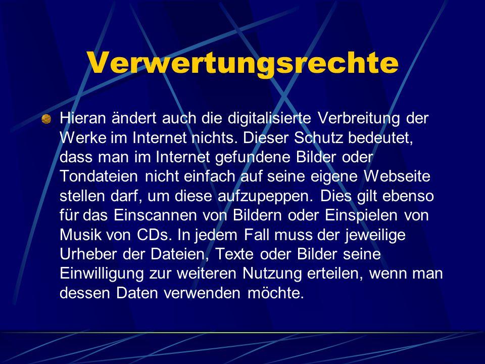 Verwertungsrechte Hieran ändert auch die digitalisierte Verbreitung der Werke im Internet nichts. Dieser Schutz bedeutet, dass man im Internet gefunde
