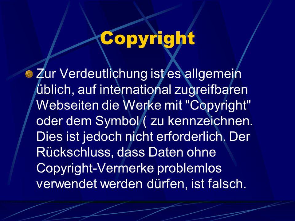 Copyright Zur Verdeutlichung ist es allgemein üblich, auf international zugreifbaren Webseiten die Werke mit