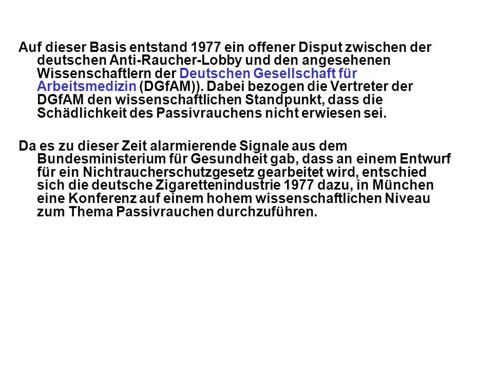 Auf dieser Basis entstand 1977 ein offener Disput zwischen der deutschen Anti-Raucher-Lobby und den angesehenen Wissenschaftlern der Deutschen Gesellschaft für Arbeitsmedizin (DGfAM)).