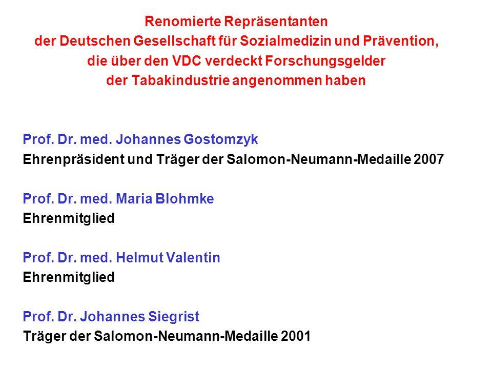 Renomierte Repräsentanten der Deutschen Gesellschaft für Sozialmedizin und Prävention, die über den VDC verdeckt Forschungsgelder der Tabakindustrie angenommen haben Prof.