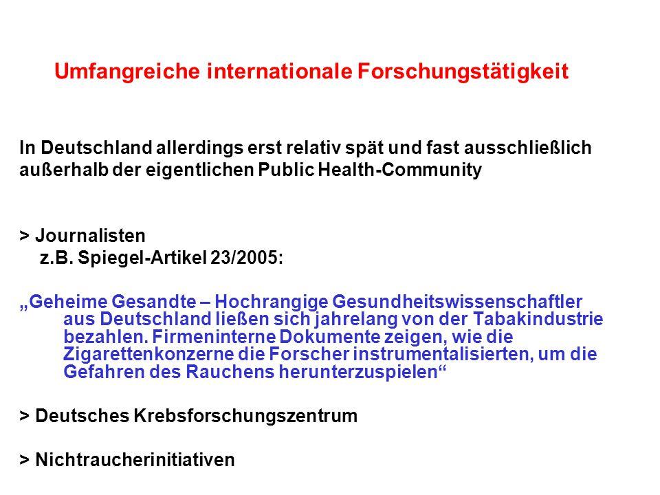 Umfangreiche internationale Forschungstätigkeit In Deutschland allerdings erst relativ spät und fast ausschließlich außerhalb der eigentlichen Public Health-Community > Journalisten z.B.