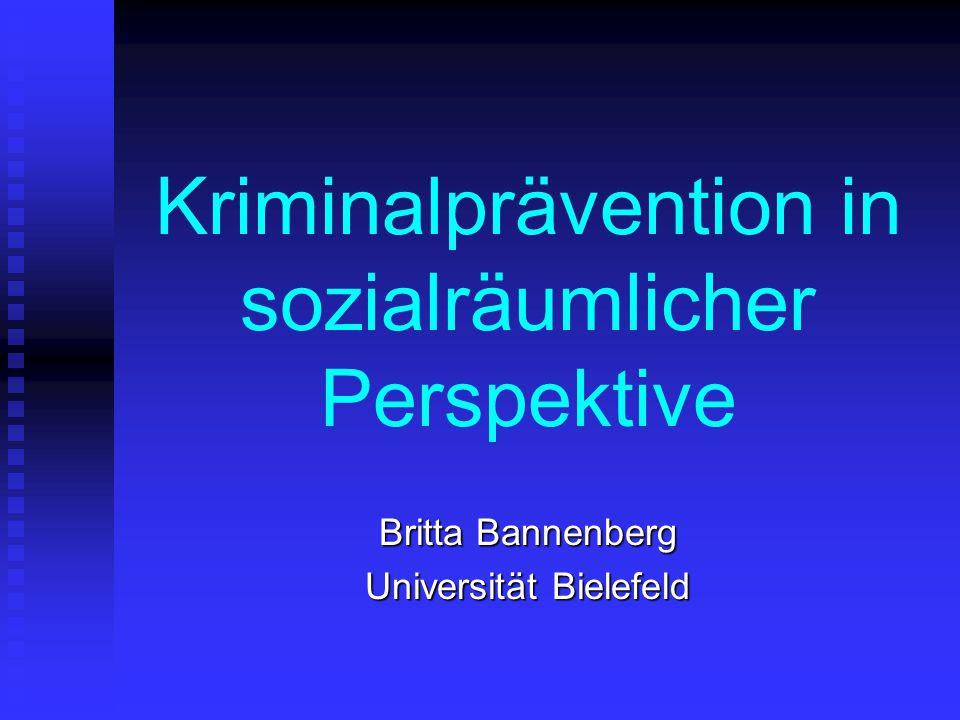 Kriminalprävention in sozialräumlicher Perspektive Britta Bannenberg Universität Bielefeld