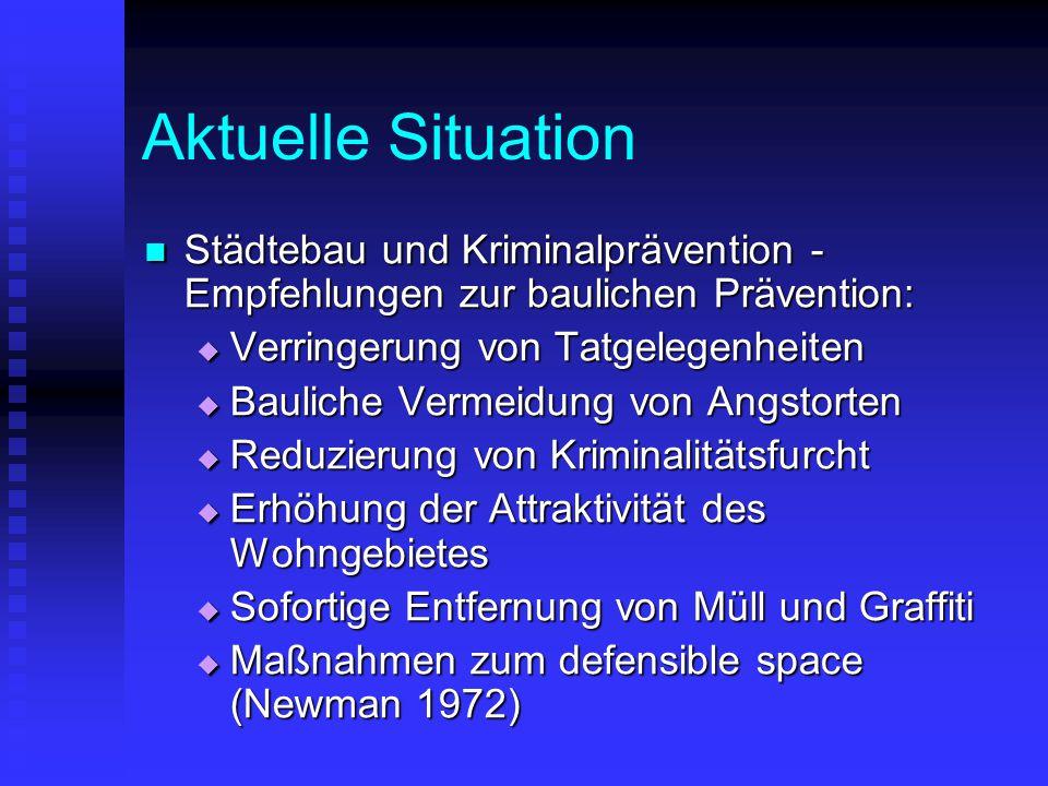 Aktuelle Situation Städtebau und Kriminalprävention - Empfehlungen zur baulichen Prävention: Städtebau und Kriminalprävention - Empfehlungen zur bauli