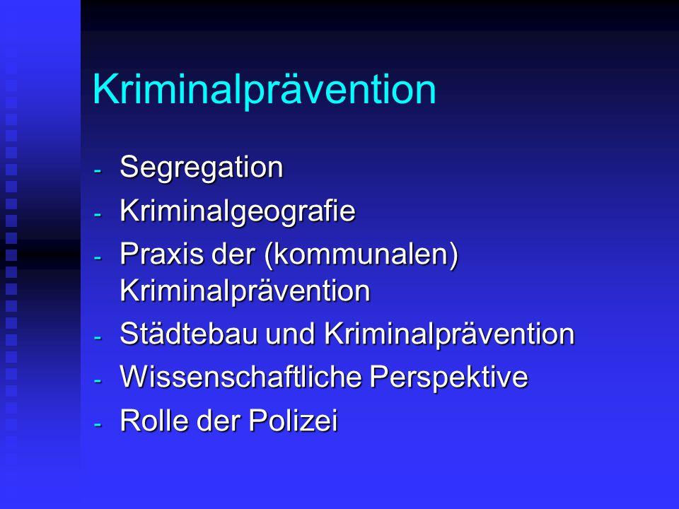 Kriminalprävention - Segregation - Kriminalgeografie - Praxis der (kommunalen) Kriminalprävention - Städtebau und Kriminalprävention - Wissenschaftlic