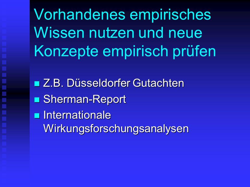 Vorhandenes empirisches Wissen nutzen und neue Konzepte empirisch prüfen Z.B. Düsseldorfer Gutachten Z.B. Düsseldorfer Gutachten Sherman-Report Sherma