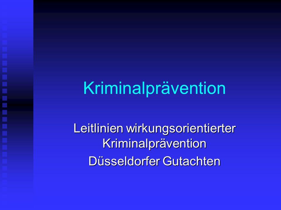 Kriminalprävention Leitlinien wirkungsorientierter Kriminalprävention Düsseldorfer Gutachten