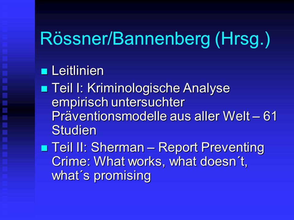 Rössner/Bannenberg (Hrsg.) Leitlinien Leitlinien Teil I: Kriminologische Analyse empirisch untersuchter Präventionsmodelle aus aller Welt – 61 Studien