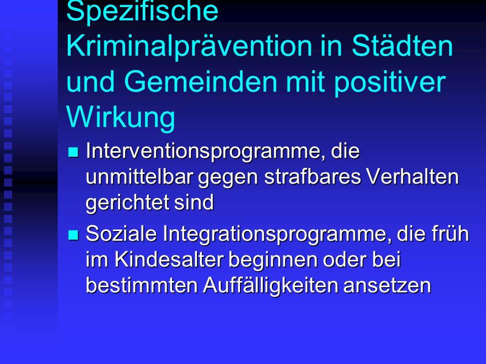 Spezifische Kriminalprävention in Städten und Gemeinden mit positiver Wirkung Interventionsprogramme, die unmittelbar gegen strafbares Verhalten geric