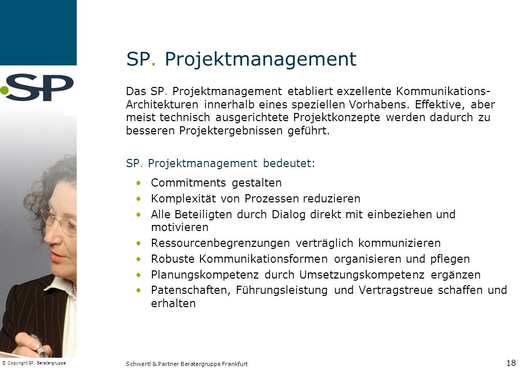 © Copyright SP. Beratergruppe Schwertl & Partner Beratergruppe Frankfurt 18 SP. Projektmanagement Das SP. Projektmanagement etabliert exzellente Kommu