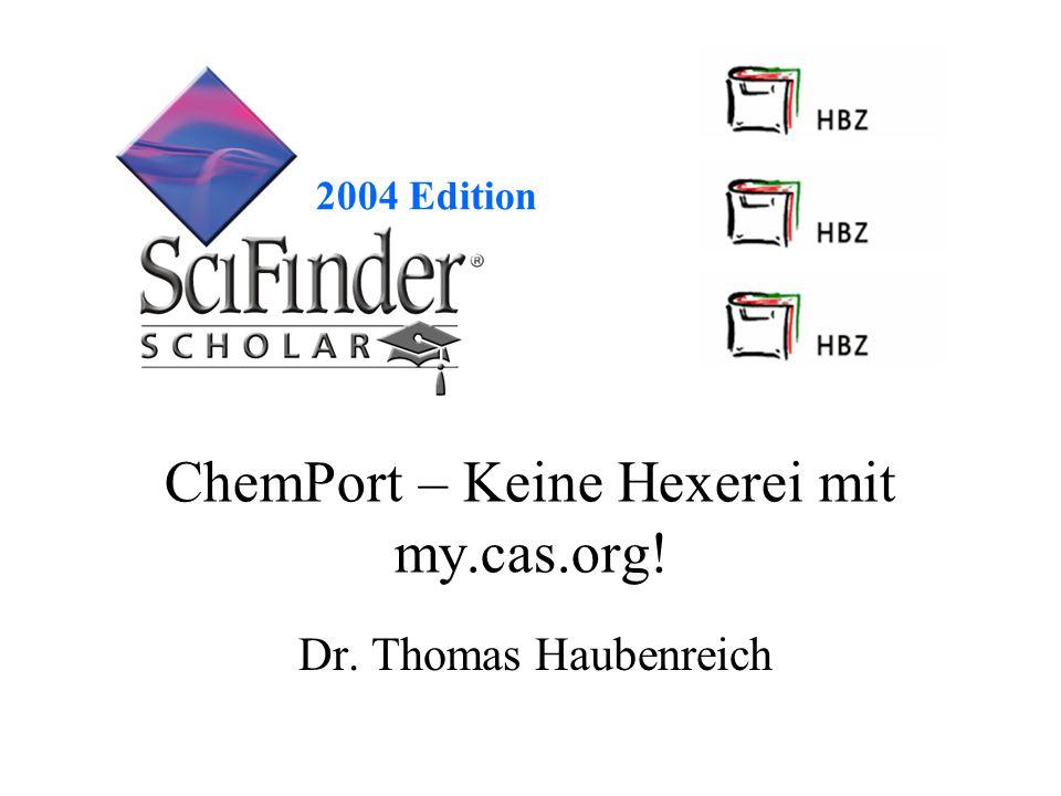 2004 Edition ChemPort – Keine Hexerei mit my.cas.org! Dr. Thomas Haubenreich