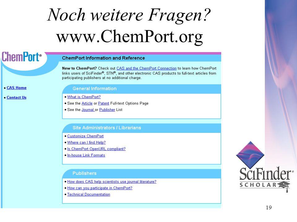 19 Noch weitere Fragen? www.ChemPort.org