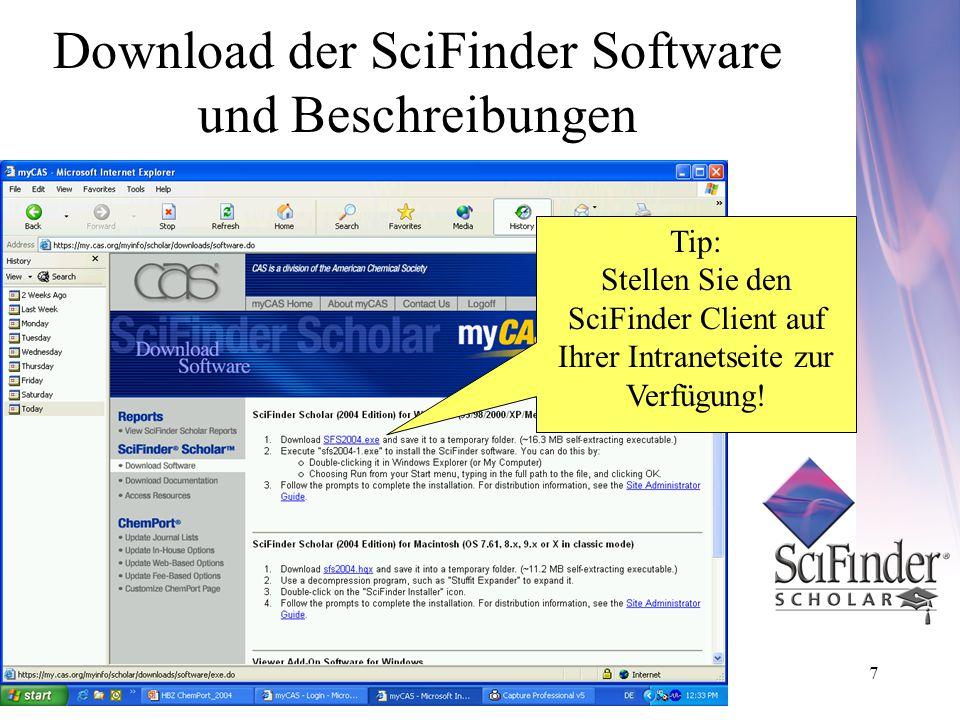 7 Download der SciFinder Software und Beschreibungen Tip: Stellen Sie den SciFinder Client auf Ihrer Intranetseite zur Verfügung!