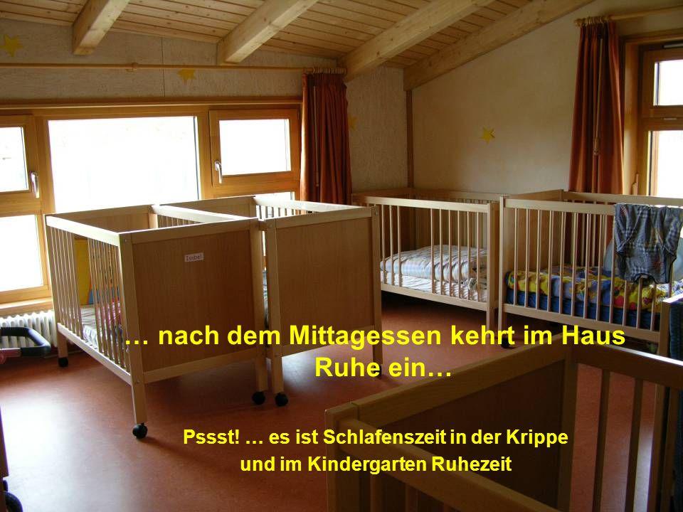 … nach dem Mittagessen kehrt im Haus Ruhe ein… Pssst! … es ist Schlafenszeit in der Krippe und im Kindergarten Ruhezeit