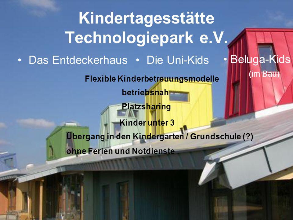 Kindertagesstätte Technologiepark e.V. Das EntdeckerhausDie Uni-Kids Flexible Kinderbetreuungsmodelle betriebsnah Platzsharing Kinder unter 3 Übergang