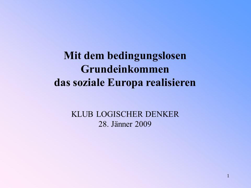 1 Mit dem bedingungslosen Grundeinkommen das soziale Europa realisieren KLUB LOGISCHER DENKER 28.