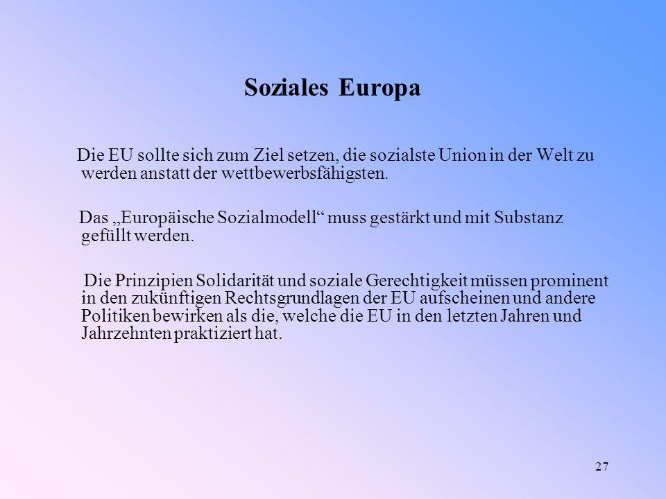 27 Soziales Europa Die EU sollte sich zum Ziel setzen, die sozialste Union in der Welt zu werden anstatt der wettbewerbsfähigsten.