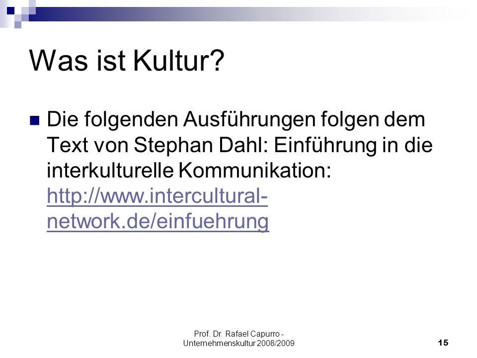 Prof. Dr. Rafael Capurro - Unternehmenskultur 2008/200915 Was ist Kultur? Die folgenden Ausführungen folgen dem Text von Stephan Dahl: Einführung in d