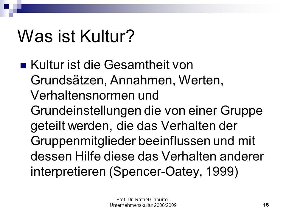 Prof. Dr. Rafael Capurro - Unternehmenskultur 2008/200916 Was ist Kultur? Kultur ist die Gesamtheit von Grundsätzen, Annahmen, Werten, Verhaltensnorme
