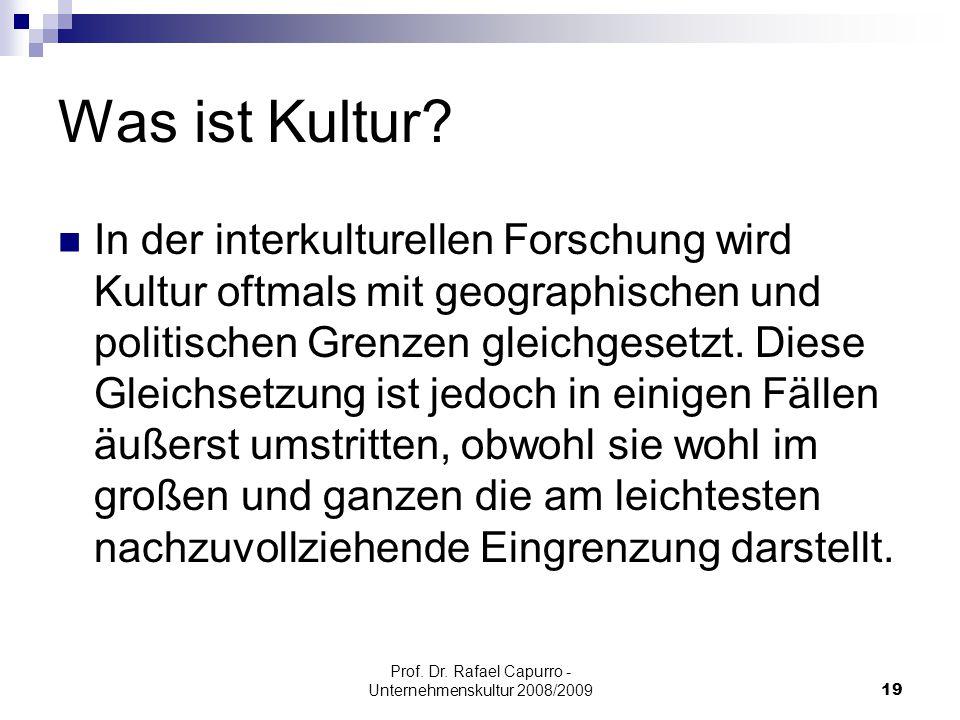 Prof. Dr. Rafael Capurro - Unternehmenskultur 2008/200919 Was ist Kultur? In der interkulturellen Forschung wird Kultur oftmals mit geographischen und