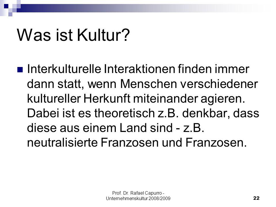 Prof. Dr. Rafael Capurro - Unternehmenskultur 2008/200922 Was ist Kultur? Interkulturelle Interaktionen finden immer dann statt, wenn Menschen verschi