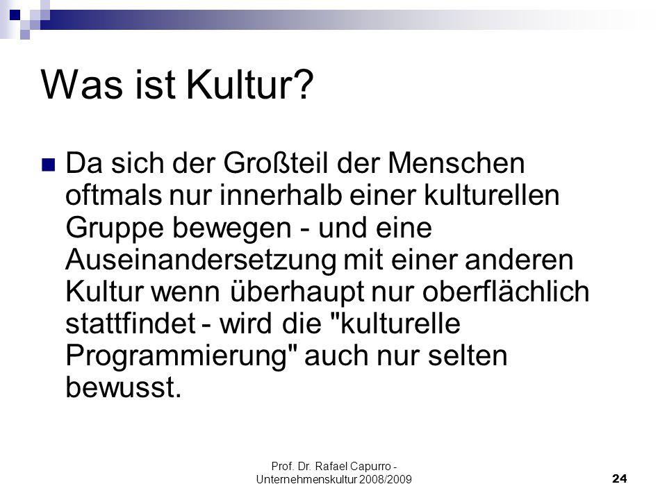Prof. Dr. Rafael Capurro - Unternehmenskultur 2008/200924 Was ist Kultur? Da sich der Großteil der Menschen oftmals nur innerhalb einer kulturellen Gr