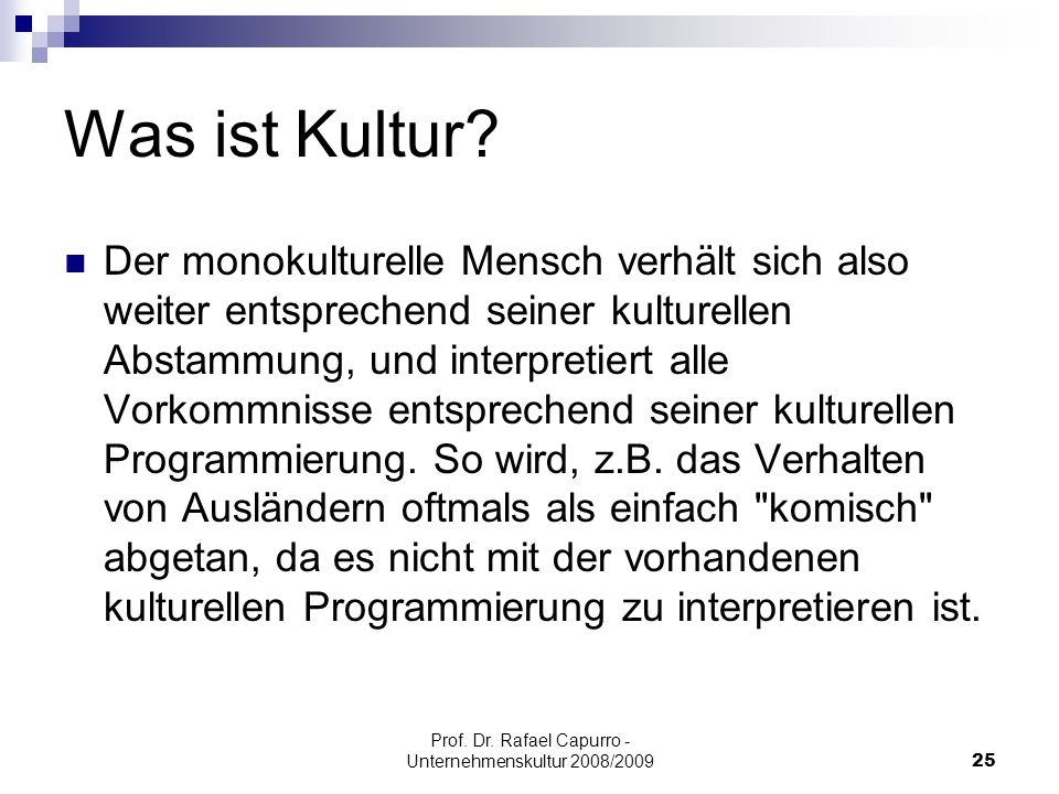Prof. Dr. Rafael Capurro - Unternehmenskultur 2008/200925 Was ist Kultur? Der monokulturelle Mensch verhält sich also weiter entsprechend seiner kultu