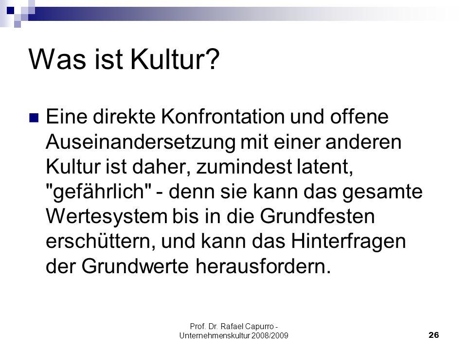 Prof. Dr. Rafael Capurro - Unternehmenskultur 2008/200926 Was ist Kultur? Eine direkte Konfrontation und offene Auseinandersetzung mit einer anderen K