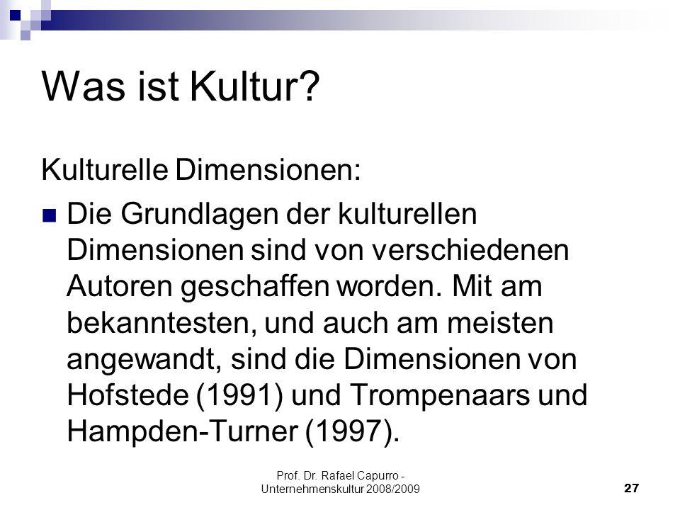 Prof. Dr. Rafael Capurro - Unternehmenskultur 2008/200927 Was ist Kultur? Kulturelle Dimensionen: Die Grundlagen der kulturellen Dimensionen sind von