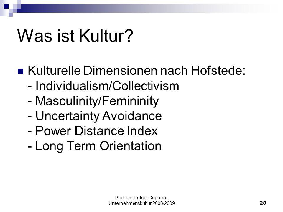 Prof. Dr. Rafael Capurro - Unternehmenskultur 2008/200928 Was ist Kultur? Kulturelle Dimensionen nach Hofstede: - Individualism/Collectivism - Masculi