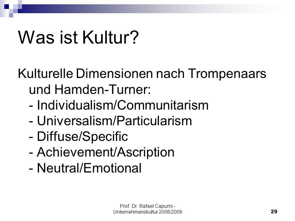 Prof. Dr. Rafael Capurro - Unternehmenskultur 2008/200929 Was ist Kultur? Kulturelle Dimensionen nach Trompenaars und Hamden-Turner: - Individualism/C