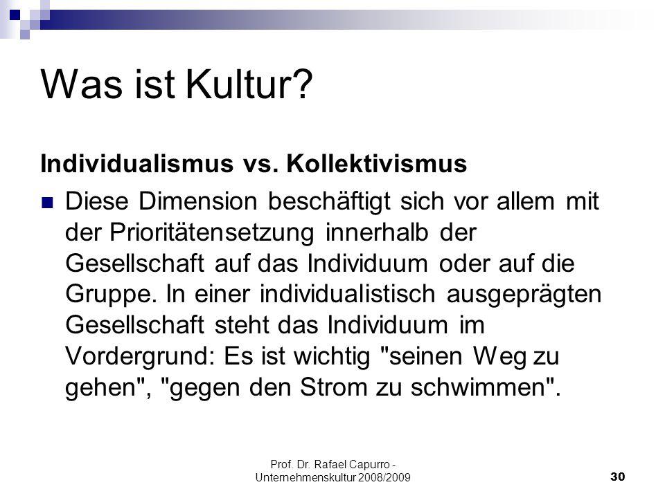 Prof. Dr. Rafael Capurro - Unternehmenskultur 2008/200930 Was ist Kultur? Individualismus vs. Kollektivismus Diese Dimension beschäftigt sich vor alle