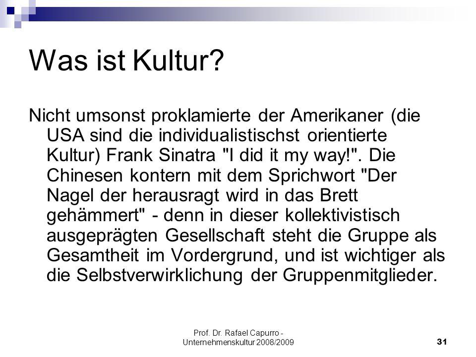 Prof. Dr. Rafael Capurro - Unternehmenskultur 2008/200931 Was ist Kultur? Nicht umsonst proklamierte der Amerikaner (die USA sind die individualistisc